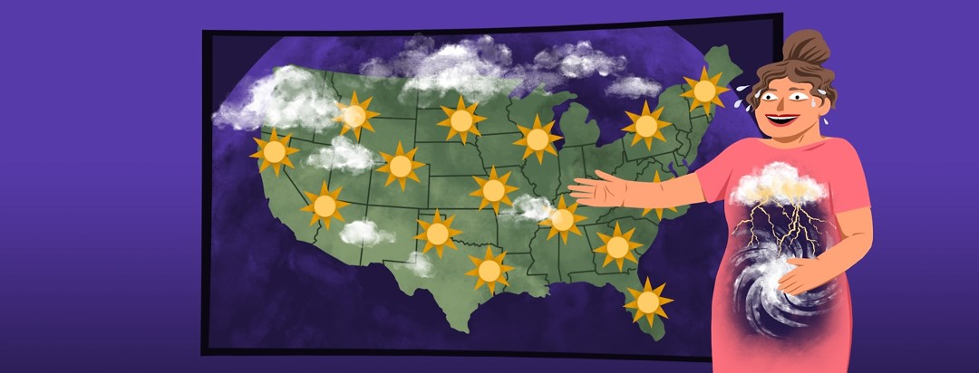 A meteorologist stands in from of a map of the US with all sunny forecasts on the map, but she is grimacing and sweating through a smile and her stomach shows a storm churning inside.